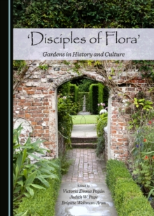 None 'Disciples of Flora' : Gardens in History and Culture, PDF eBook