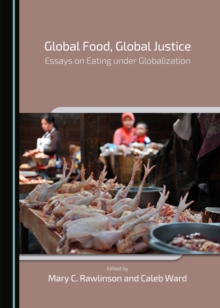 None Global Food, Global Justice : Essays on Eating under Globalization, PDF eBook