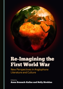 None Re-Imagining the First World War : New Perspectives in Anglophone Literature and Culture, PDF eBook
