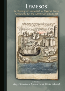 None Lemesos : A History of Limassol in Cyprus from Antiquity to the Ottoman Conquest, PDF eBook