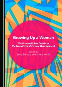 Growing Up a Woman : The Private/Public Divide in the Narratives of Female Development, PDF eBook