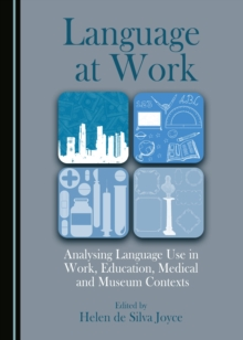 Language at Work : Analysing Language Use in Work, Education, Medical and Museum Contexts, PDF eBook