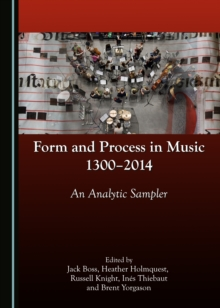 None Form and Process in Music, 1300-2014 : An Analytic Sampler, PDF eBook