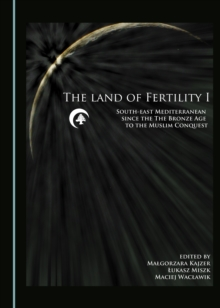 The Land of Fertility I : South-east Mediterranean since the Bronze Age to the Muslim Conquest, PDF eBook