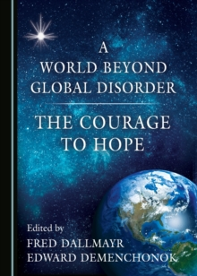 A World Beyond Global Disorder : The Courage to Hope, PDF eBook