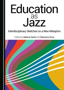 Education as Jazz : Interdisciplinary Sketches on a New Metaphor, PDF eBook