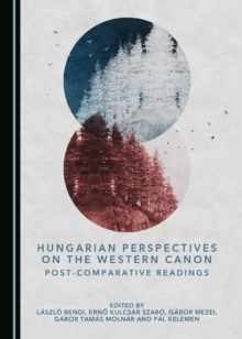 None Hungarian Perspectives on the Western Canon : Post-Comparative Readings, PDF eBook