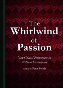 The Whirlwind of Passion : New Critical Perspectives on William Shakespeare, PDF eBook