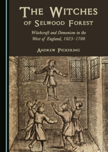 The Witches of Selwood Forest : Witchcraft and Demonism in the West of England, 1625-1700, PDF eBook
