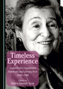 None Timeless Experience : Laura Perls's Unpublished Notebooks and Literary Texts 1946-1985, PDF eBook