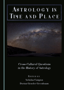 Astrology in Time and Place : Cross-Cultural Questions in the History of Astrology, PDF eBook