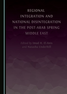 Regional Integration and National Disintegration in the Post-Arab Spring Middle East, PDF eBook