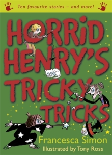 Horrid Henry's Tricky Tricks : Ten Favourite Stories - and more!, Paperback / softback Book