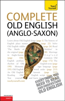 Complete Old English : A Comprehensive Guide to Reading and Understanding Old English, with Original Texts, Paperback Book