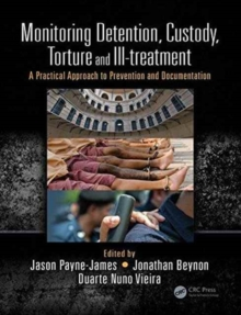 Monitoring Detention, Custody, Torture and Ill-treatment : A Practical Approach to Prevention and Documentation, Paperback Book