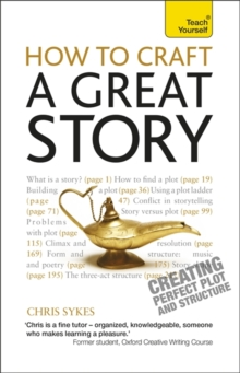 How to Craft a Great Story : Teach Yourself Creating Perfect Plot and Structure, Paperback / softback Book