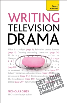Writing Television Drama : Get Your Scripts Commissioned, Paperback Book