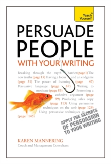Persuade People with Your Writing : Write copy, emails, letters, reports and plans to get the results you want, Paperback Book