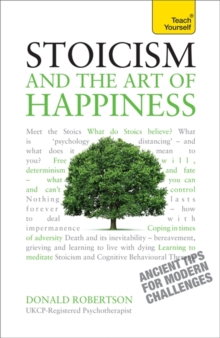 Stoicism and the Art of Happiness : Practical wisdom for everyday life, Paperback Book