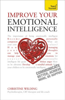 Improve Your Emotional Intelligence : Communicate Better, Achieve More, be Happier, Paperback Book