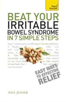 Beat Your Irritable Bowel Syndrome : Seven simple steps to regain your life from IBS, Paperback Book