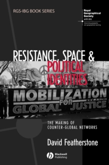 Resistance, Space and Political Identities : The Making of Counter-Global Networks, PDF eBook