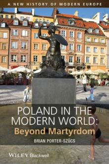 Poland in the Modern World : Beyond Martyrdom, Paperback Book