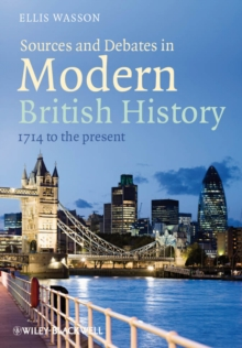 Sources and Debates in Modern British History : 1714 to the Present, Paperback / softback Book