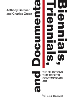 Biennials, Triennials, and Documenta : The Exhibitions that Created Contemporary Art, Paperback / softback Book