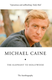 The Elephant to Hollywood : Michael Caine's most up-to-date, definitive, bestselling autobiography, Paperback / softback Book