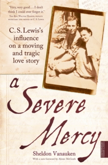 A Severe Mercy : C. S. Lewis's Influence on a Moving and Tragic Love Story, Paperback Book