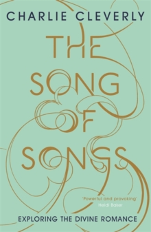 The Song of Songs : Exploring the Divine Romance, Paperback Book