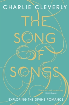The Song of Songs : Exploring the Divine Romance, Paperback / softback Book