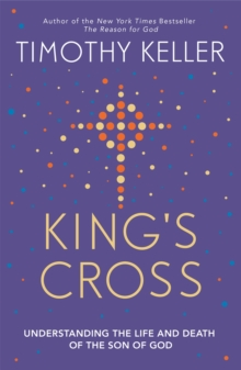 King's Cross : Understanding the Life and Death of the Son of God, Paperback Book