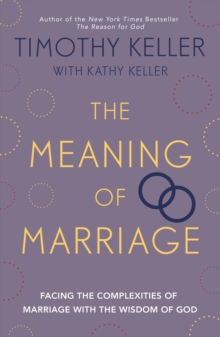 The Meaning of Marriage : Facing the Complexities of Marriage with the Wisdom of God, EPUB eBook
