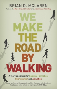 We Make the Road by Walking : A Year-Long Quest for Spiritual Formation, Reorientation and Activation, Paperback Book