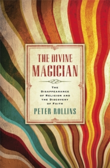 The Divine Magician : The Disappearance of Religion and the Discovery of Faith, Paperback Book