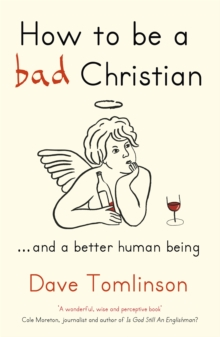 How to be a Bad Christian : ... And a better human being, Paperback / softback Book