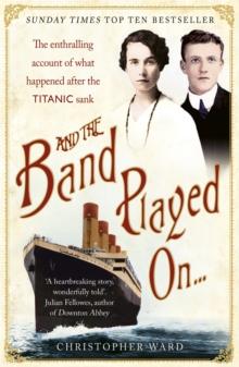 And the Band Played On: The enthralling account of what happened after the Titanic sank : The enthralling account of what happened after the Titanic sank, Paperback Book