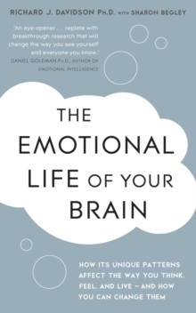 The Emotional Life of Your Brain : How Its Unique Patterns Affect the Way You Think, Feel, and Live - and How You Can Change Them, EPUB eBook