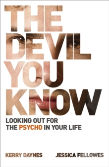 The Devil You Know : Looking out for the psycho in your life, EPUB eBook