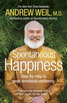 Spontaneous Happiness : Step-by-step to peak emotional wellbeing, Paperback / softback Book