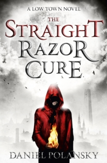 Low Town: The Straight Razor Cure : Low Town 1, Paperback Book