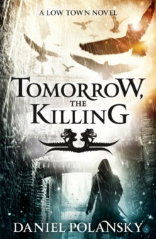 Tomorrow, the Killing : Low Town 2, Paperback / softback Book
