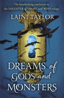 Dreams of Gods and Monsters : The Sunday Times Bestseller. Daughter of Smoke and Bone Trilogy Book 3, Paperback / softback Book