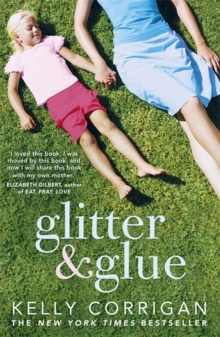 Glitter and Glue : A Compelling Memoir About One Woman's Discovery of the True Meaning of Motherhood, Paperback Book