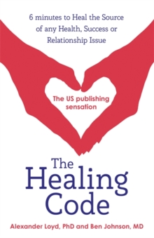 The Healing Code : 6 minutes to heal the source of your health, success or relationship issue, Paperback Book