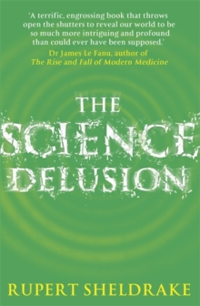 The Science Delusion : Feeling the Spirit of Enquiry, Paperback / softback Book