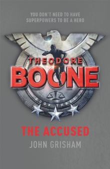 Theodore Boone: The Accused : Theodore Boone 3, Paperback Book