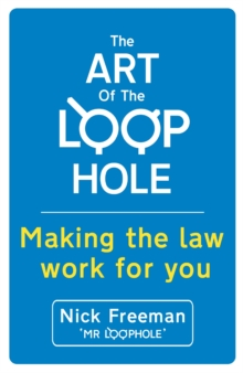 The Art of the Loophole : David Beckham's lawyer teaches you how to make the law work for you, Paperback / softback Book